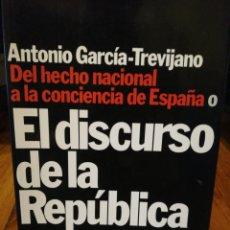 Libros: EL DISCURSO DE LA REPÚBLICA A. GARCÍA-TREVIAJNO DEL HECHO NACIONAL A LA CONCIENCIA DE ESPAÑA. Lote 264298780