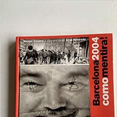 Libros: BARCELONA 2004 COMO MENTIRA! MANUEL TRALLERO , SERGIO REBOREDO. Lote 264461454