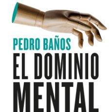 Libros: EL DOMINIO MENTAL LA GEOPOLÍTICA DE LA MENTE PEDRO BAÑOS BAJO. Lote 266295768