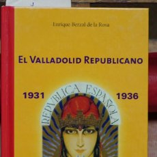 Libros: BERZAL DE LA ROSA ENRIQUE.EL VALLADOLID REPUBLICANO,1931-1936.. Lote 266999759