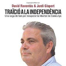 Libros: DAVID RAVENTÓS, JORDI GISPERT. TRAÏCIÓ A LA INDEPENDÈNCIA, 2019. Lote 268176159