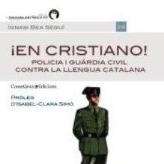 Libros: ¡EN CRISTIANO!: POLICIA I GUÀRDIA CIVIL CONTRA LA LLENGUA CATALANA. Lote 268716609