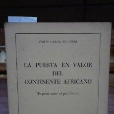 Libros: GARCIA FIGUERAS TOMAS. LA PUESTA EN VALOR DEL CONTINENTE AFRICANO(ESPAÑA ANTE EL PROBLEMA).. Lote 269780103