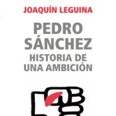 Libros: PEDRO SÁNCHEZ, HISTORIA DE UNA AMBICIÓN JOAQUÍN LEGUINA. Lote 274007918