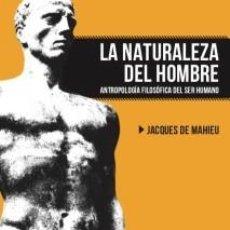 Libros: LA NATURALEZA DEL HOMBRE. ANTROPOLOGÍA FILOSÓFICA DEL SER HUMANO. DE JACQUES DE MAHIEU PRÓLOGO DE RA. Lote 286519683