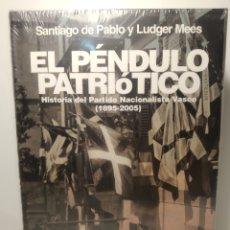 Libros: EL PÉNDULO PATRIÓTICO HISTORIA DEL PARTIDO NACIONALISTA VASCO 1895-2005 SANTIAGO DE PABLO PRECINTADO. Lote 285649318