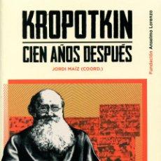 Libros: MAIZ, JORDI (COORD.). KROPOTKIN: CIEN AÑOS DESPUÉS. MADRID: FUNDACIÓN ANSELMO LORENZO, 2021. Lote 287609658