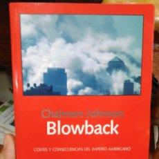 Libros: BLOWBACK/COSTES Y CONSECUENCIAS DEL IMPERIO AMERICANO-CHALMERS JOHNSON 1°EDICIÓN 2004. Lote 287758188