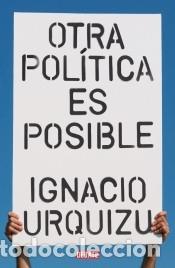 OTRA POLÍTICA ES POSIBLE (Libros Nuevos - Humanidades - Política)