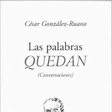 Libros: LAS PALABRAS QUEDAN: CONVERSACIONES CESAR GONZALEZ-RUANO. Lote 289687683