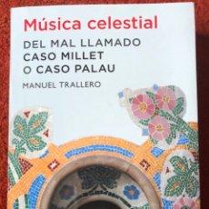 Libros: MÚSICA CELESTIAL. DEL MAL LLAMADO CASO MILLET O CASO PALAU. TRALLERO, MANUEL. 2012. Lote 294092378