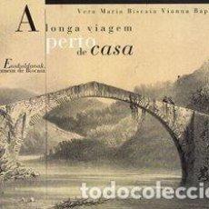 Libros: A LONGA VIAGEM PERTO DE CASA - EUSKALDUNAK, O HOMEM DE BISCAIA. Lote 121361115