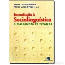 Libros: INTRODUÇÃO A SOCIOLINGUISTICA: O TRATAMENTO DA VARIAÇÃO. MARIA CECILIA MOLLICA, MARIA LUIZA BRA. Lote 211515719