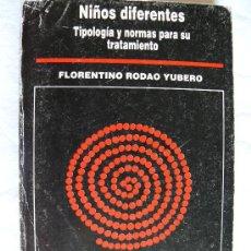 Libros: NIÑOS DIFERENTES : TIPOLOGÍA Y NORMAS PARA SU TRATAMIENTO / FLORENTINO RODAO YUBERO. Lote 21330280