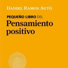Libros: MOTIVACIÓN. AUTOESTIMA. PEQUEÑO LIBRO DEL PENSAMIENTO POSITIVO - DANIEL RAMOS AUTÓ. Lote 86239548