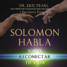 Libros: ESPIRITUAL. RECONEXIÓN. SOLOMON HABLA SOBRE RECONECTAR TU VIDA - ERIC PEARL/FREDERICK PONZLOV. Lote 42641017