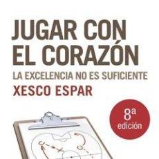 Libros: AUTOAYUDA. SUPERACIÓN. JUGAR CON EL CORAZÓN - XESCO ESPAR. Lote 44825860