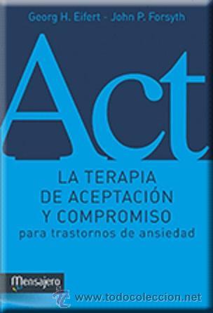 PSICOLOGÍA. ACT. LA TERAPIA DE ACEPTACIÓN Y COMPROMISO PARA TRASTORNOS DE ANSIEDAD - GEORG H. EIFERT (Libros Nuevos - Ciencias, Manuales y Oficios - Psicología y Psiquiatría )