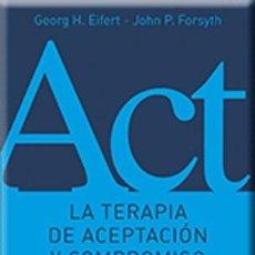 Libros: PSICOLOGÍA. ACT. LA TERAPIA DE ACEPTACIÓN Y COMPROMISO PARA TRASTORNOS DE ANSIEDAD - GEORG H. EIFERT. Lote 45471399