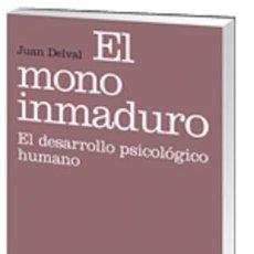 Libros: PSICOLOGIA. EL MONO INMADURO. EL DESARROLLO PSICOLÓGICO HUMANO - JUAN DELVAL MERINO. Lote 52309584