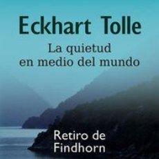Libros: PSICOLOGÍA. ESPIRITUAL. LA QUIETUD EN MEDIO DEL MUNDO. RETIRO DE FINDHORN - ECKHART TOLLE + DVD. Lote 71092393