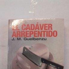 Libros: EL CADÁVER ARREPENTIDO. J. M. GUELBENZU.. Lote 117644182