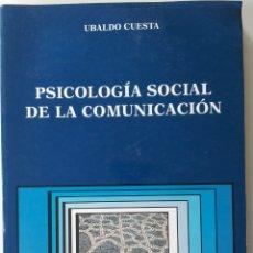 Libros: LIBRO PSICOLOGÍA SOCIAL DE LA COMUNICACIÓN - UBALDO CUESTA. Lote 127481095
