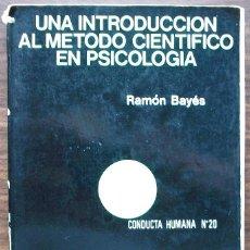 Libros: UNA INTRODUCCION AL METODO CIENTIFICO EN PSICOLOGIA. RAMON BAYES. 2ª EDICION 1978 + 3ª EDICION 1980.. Lote 147035446