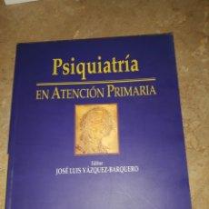 Libros: PSIQUIATRÍA EN ATENCIÓN PRIMARIA. VÁZQUEZ-BARQUERO. AULA MÉDICA. Lote 155823753