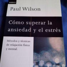 Libros: COMO SUPERAR LA ANSIEDAD Y EL ESTRÉS PAÚL WILSON. Lote 172847028