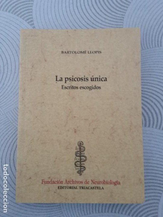 LA PSICOSIS UNICA: ESCRITOS ESCOGIDOS - BARTOLOME LLOPIS - EDITORIAL TRICASTELA (Libros Nuevos - Ciencias, Manuales y Oficios - Psicología y Psiquiatría )