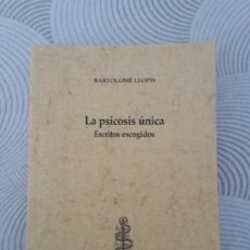Libros: LA PSICOSIS UNICA: ESCRITOS ESCOGIDOS - BARTOLOME LLOPIS - EDITORIAL TRICASTELA. Lote 204404170