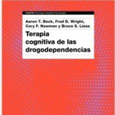 Libros: TERAPIA COGNITIVA DE LAS DROGODEPENDENCIAS AARON T. BECK|AA. VV. LIBRO NUEVO. PSICOLOGÍA. DROGA. Lote 213510032