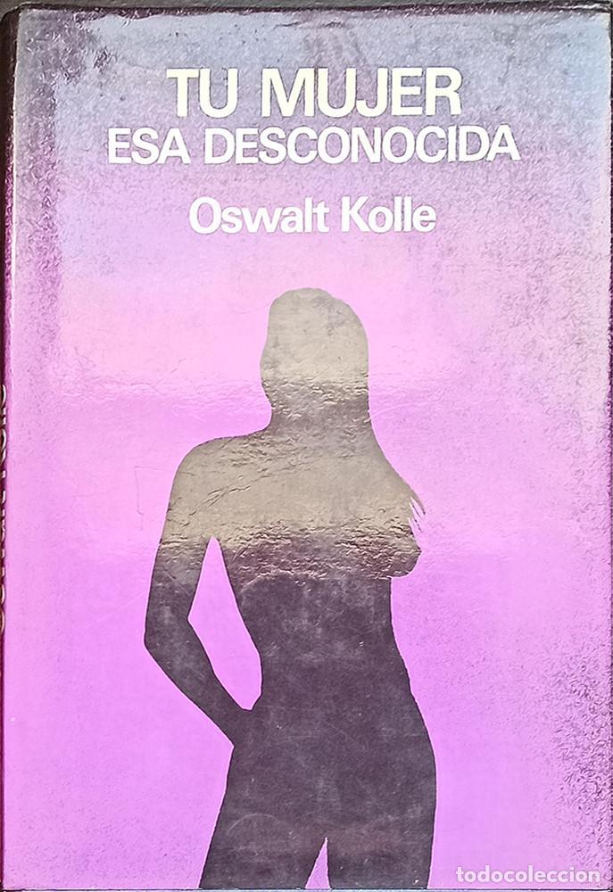 TU MUJER ESA DESCONOCIDA, OSWALT KOLLE (Libros Nuevos - Ciencias, Manuales y Oficios - Psicología y Psiquiatría )