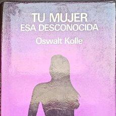 Libros: TU MUJER ESA DESCONOCIDA, OSWALT KOLLE. Lote 216824462