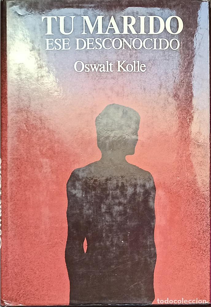 TU MARIDO ESE DESCONOCIDO, OSWALT KOLLE (Libros Nuevos - Ciencias, Manuales y Oficios - Psicología y Psiquiatría )