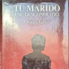 Libros: TU MARIDO ESE DESCONOCIDO, OSWALT KOLLE. Lote 216824966