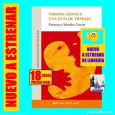 Libros: TERAPIA GESTALT: UNA GUÍA DE TRABAJO - FRANCISCO SÁNCHEZ - RIDGEN INSTITUT - 18 EUROS - NUEVO. Lote 231718340
