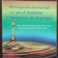 Libros: PERCEPCIÓN SENSORIAL EN EL AUTISMO Y SÍNDROME DE ASPERGER. OLGA BOGDASHINA. Lote 232332195