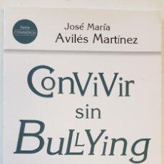 """Libros: CONVIVIR SIN BULLYING """"COMPARTIENDO RELACIONES DE RESPETO"""" JOSE MARIA AVILES MARTINEZ, NARCEA. Lote 246580745"""