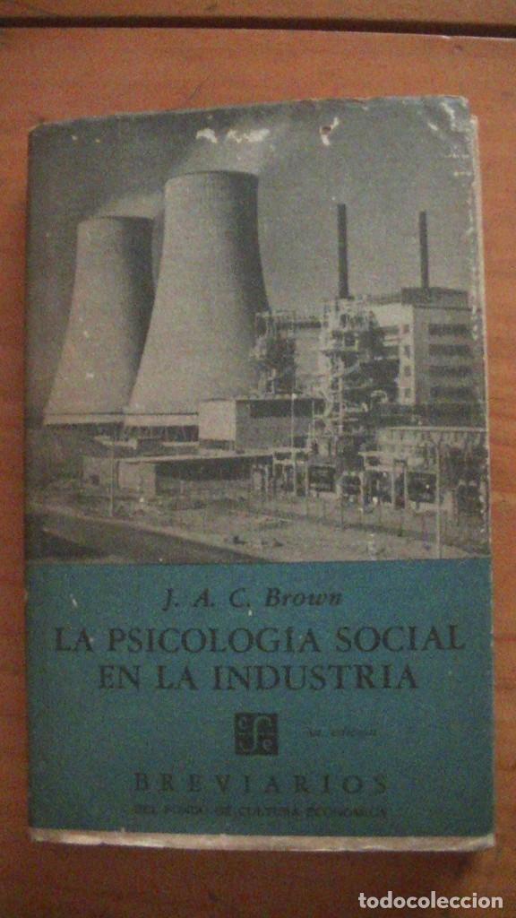 LA PSICOLOGIA SOCIAL EN LA INDUSTRIA. J.A.C.BROWN. FONDO DE CULTURA ECONOMICA. MÉXICO, 1967. (Libros Nuevos - Ciencias, Manuales y Oficios - Psicología y Psiquiatría )