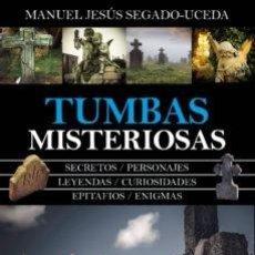Libros: TUMBAS MISTERIOSAS. MANUEL JESUS SEGADO-UCEDA. Lote 259908930