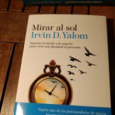 Libros: MIRAR AL SOL: SUPERAR EL MIEDO A LA MUERTE PARA VIVIR CON PLENITUD EL PRESENTE. IRVIN D. YALOM. Lote 293845173