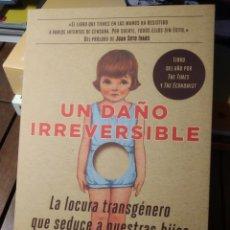 Libros: UN DAÑO IRREVERSIBLE LA LOCURA TRANSGÉNERO QUE SEDUCE A NUESTRAS HIJAS ABIGAIL SHRIER. 2021NOVEDAD. Lote 293845658
