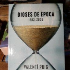 Libros: DIOSES DE ÉPOCA. 1993-2006: UNA MEMORIA PERSONAL SOBRE LAS INCERTIDUMBRES DE UN CAMBIO. VALENTI PUIG. Lote 293846083