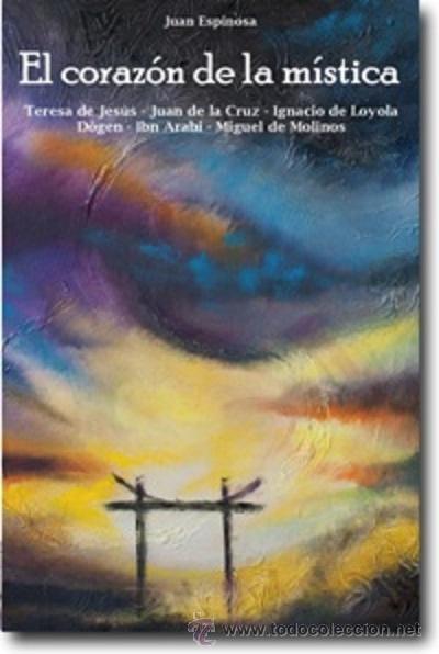 FILOSOFÍA. ESPIRITUAL. PENSAMIENTO. EL CORAZÓN DE LA MÍSTICA - JUAN ESPINOSA (Libros Nuevos - Humanidades - Religión)
