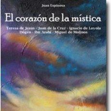 Libros: FILOSOFÍA. ESPIRITUAL. PENSAMIENTO. EL CORAZÓN DE LA MÍSTICA - JUAN ESPINOSA. Lote 41328429