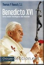 RELIGIÓN. IGLESIA. BENEDICTO XVI. UNA VISIÓN TEOLÓGICA DEL MUNDO - THOMAS P. RAUSCH, SJ (Libros Nuevos - Humanidades - Religión)