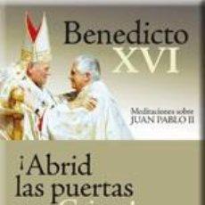 Libros: RELIGIÓN. IGLESIA. ¡ABRID LAS PUERTAS A CRISTO! MEDITACIONES SOBRE JUAN PABLO II-BENEDICTO XVI, PAPA. Lote 42300959