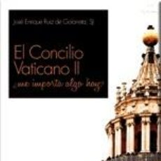 Libros: RELIGIÓN. IGLESIA. EL CONCILIO VATICANO II. ¿ME IMPORTA ALGO HOY? JOSÉ ENRIQUE RUIZ DE GALARRETA, SJ. Lote 42303998